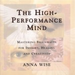 The High Performance Mind: 10 Brainwave Development Meditations and Exercises by Anna Wise